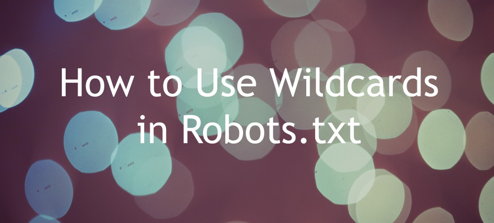 How to Use Wildcards in Robots.txt